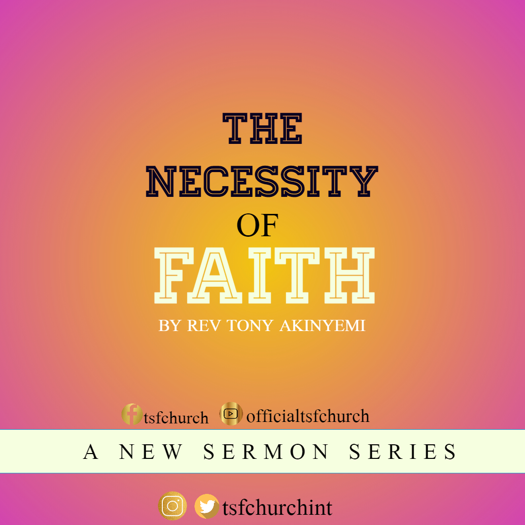 THE NECESSITY OF FAITH - Part 1