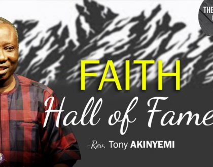 The Necessity of Faith (part 9) l The Faith Hall Of Fame by Rev. Tony Akinyemi